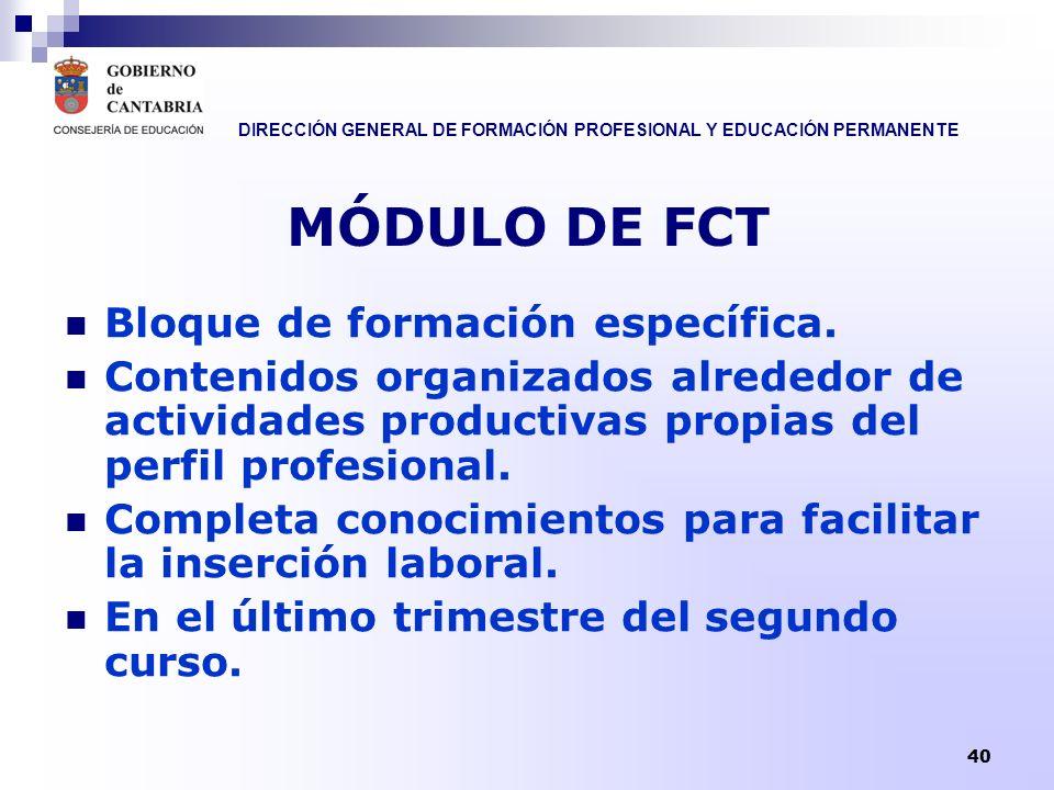 DIRECCIÓN GENERAL DE FORMACIÓN PROFESIONAL Y EDUCACIÓN PERMANENTE 40 MÓDULO DE FCT Bloque de formación específica. Contenidos organizados alrededor de
