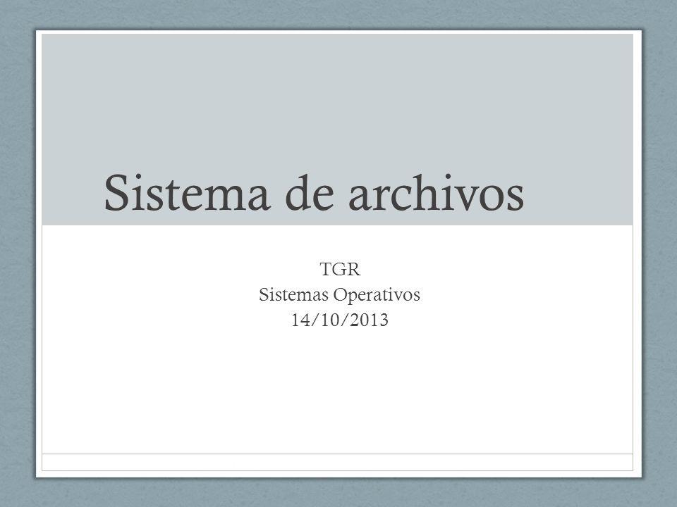 Sistema de archivos TGR Sistemas Operativos 14/10/2013