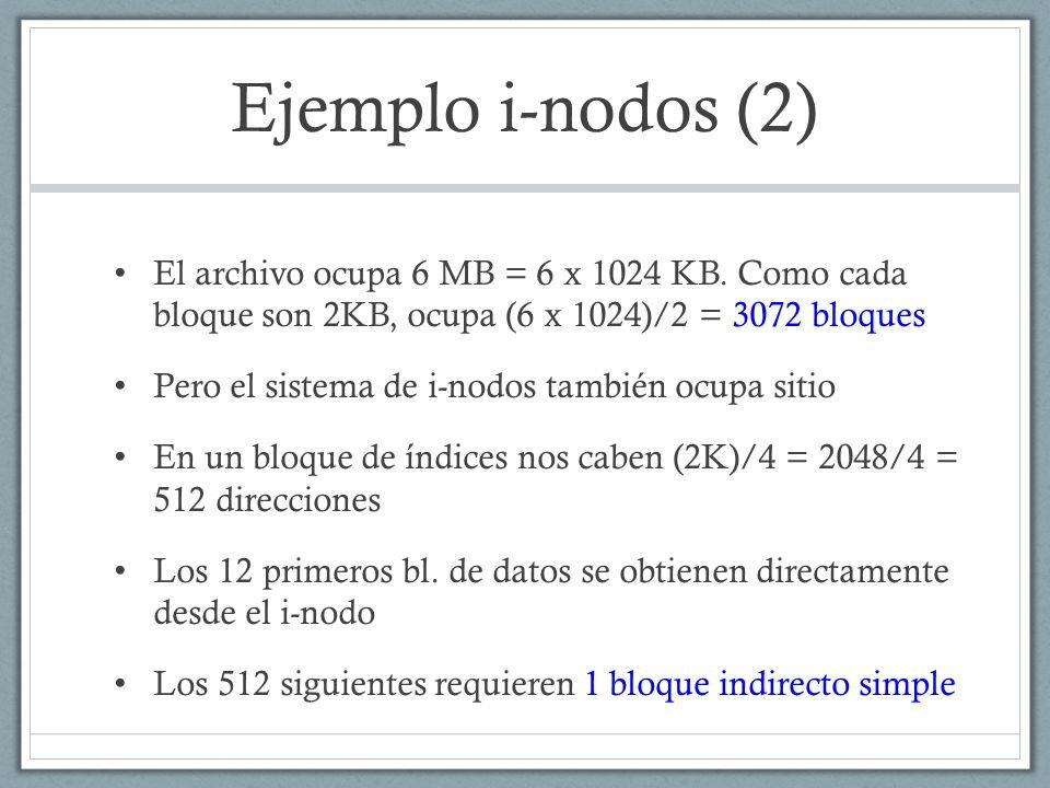 Ejemplo i-nodos (2) El archivo ocupa 6 MB = 6 x 1024 KB. Como cada bloque son 2KB, ocupa (6 x 1024)/2 = 3072 bloques Pero el sistema de i-nodos tambié