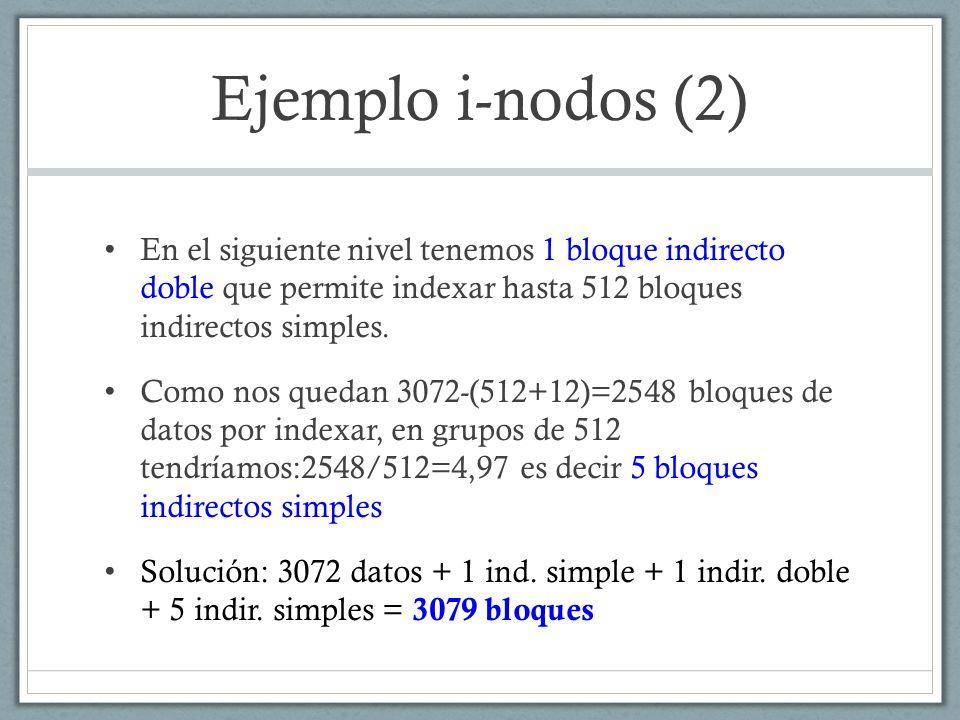 Ejemplo i-nodos (3) A continuación, después del open, hacemos lseek(fd,4194304,SEEK_SET); ¿Cuántos bloques tengo que leer de disco si, inmediatamente después, quiero ejecutar esto.