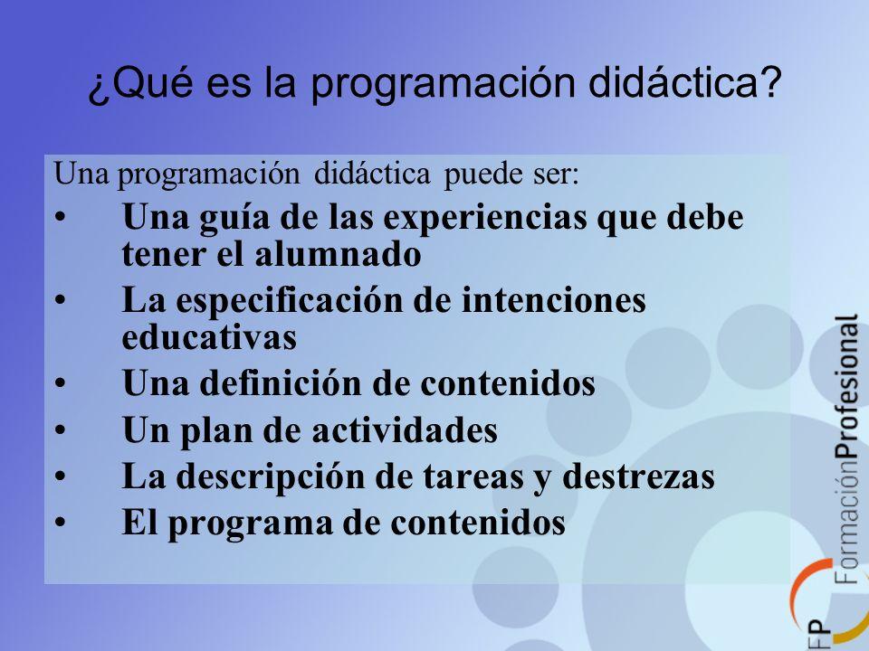 Una programación didáctica puede ser: Una guía de las experiencias que debe tener el alumnado La especificación de intenciones educativas Una definici