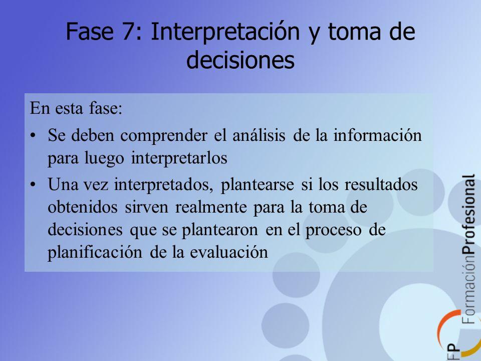 Fase 7: Interpretación y toma de decisiones En esta fase: Se deben comprender el análisis de la información para luego interpretarlos Una vez interpre