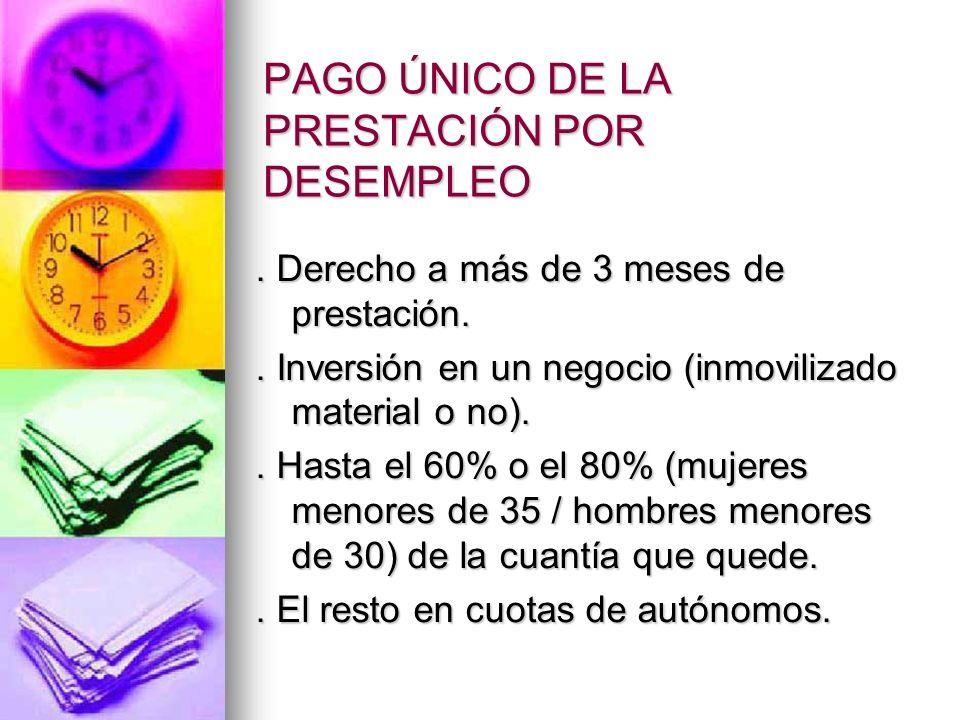 PAGO ÚNICO DE LA PRESTACIÓN POR DESEMPLEO. Derecho a más de 3 meses de prestación..