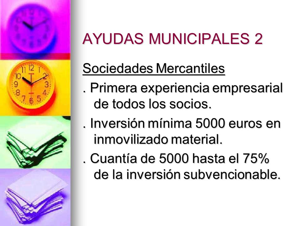 AYUDAS MUNICIPALES 2 Sociedades Mercantiles. Primera experiencia empresarial de todos los socios..