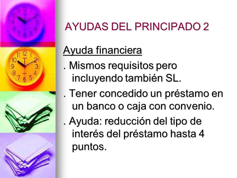 AYUDAS DEL PRINCIPADO 2 Ayuda financiera. Mismos requisitos pero incluyendo también SL..