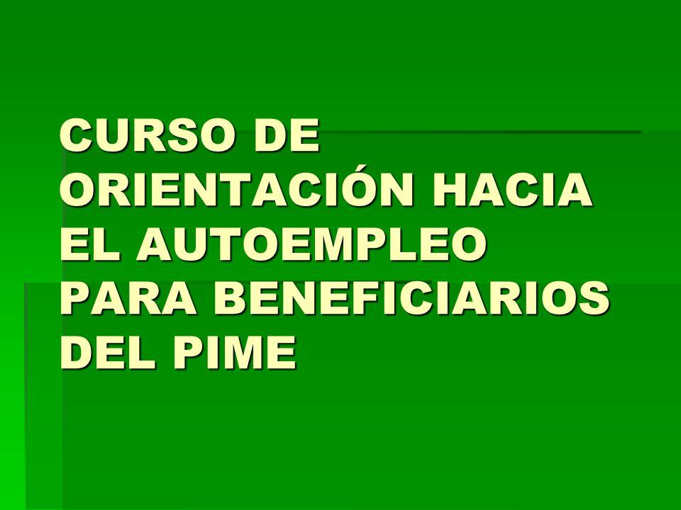 CURSO DE ORIENTACIÓN HACIA EL AUTOEMPLEO PARA BENEFICIARIOS DEL PIME