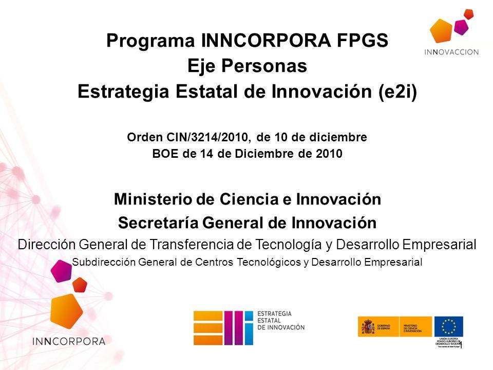 Programa INNCORPORA FPGS Eje Personas Estrategia Estatal de Innovación (e2i) Orden CIN/3214/2010, de 10 de diciembre BOE de 14 de Diciembre de 2010 Mi
