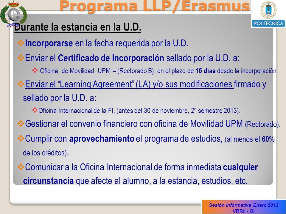 Sesión Informativa Enero 2013 VRRII - OI Programa LLP/Erasmus Durante la estancia en la U.D. Incorporarse en la fecha requerida por la U.D. Enviar el