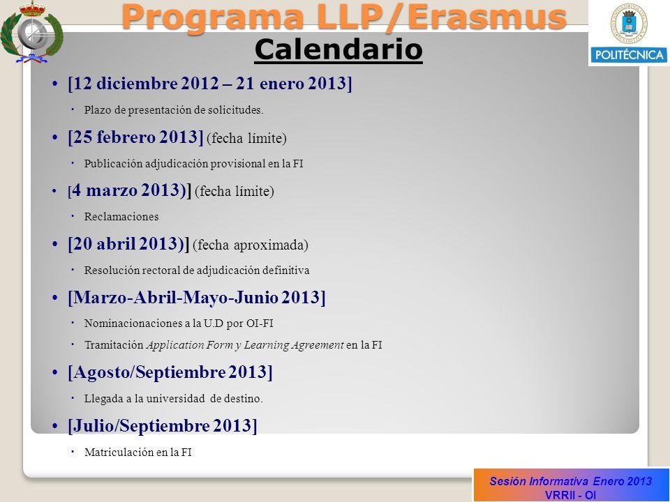 Sesión Informativa Enero 2013 VRRII - OI Programa LLP/Erasmus Calendario [12 diciembre 2012 – 21 enero 2013] Plazo de presentación de solicitudes. [25