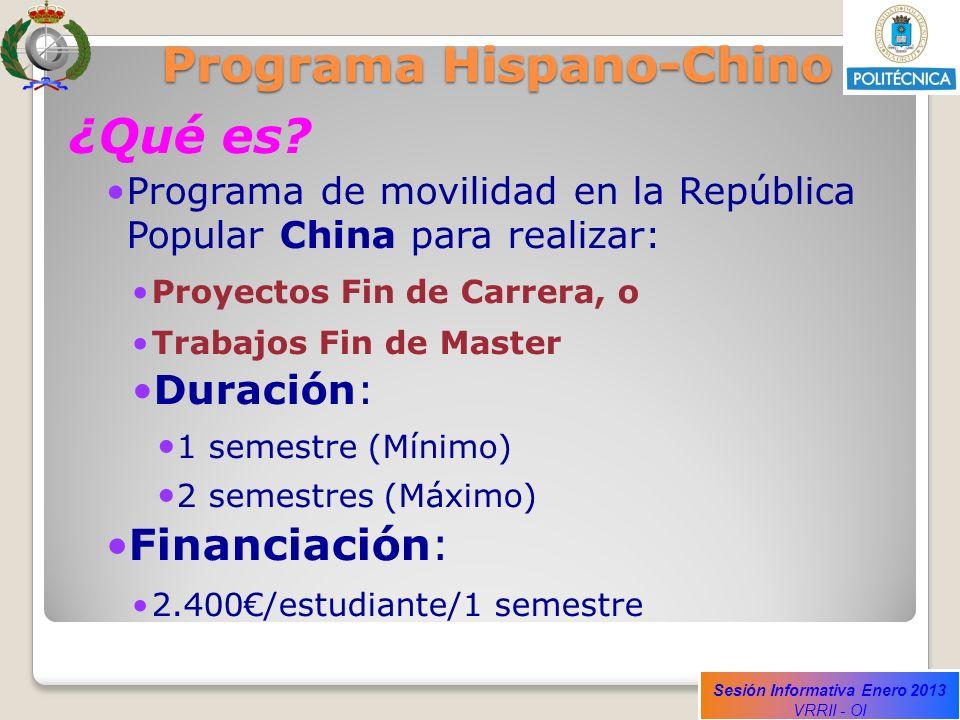 Sesión Informativa Enero 2013 VRRII - OI Programa Hispano-Chino ¿Qué es? Programa de movilidad en la República Popular China para realizar: Proyectos
