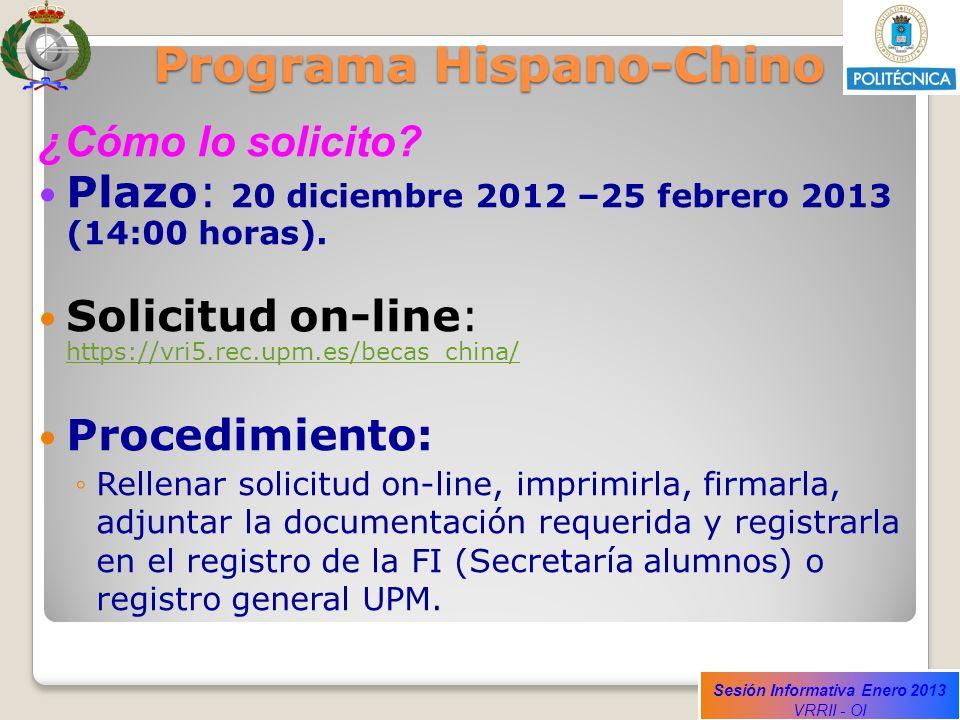 Sesión Informativa Enero 2013 VRRII - OI Programa Hispano-Chino ¿Cómo lo solicito? Plazo: 20 diciembre 2012 –25 febrero 2013 (14:00 horas). Solicitud