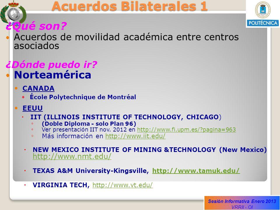 Sesión Informativa Enero 2013 VRRII - OI Acuerdos Bilaterales 1 ¿Qué son? Acuerdos de movilidad académica entre centros asociados ¿Dónde puedo ir? Nor