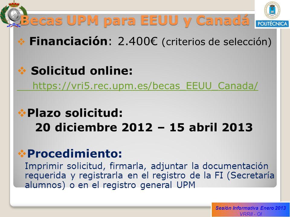 Sesión Informativa Enero 2013 VRRII - OI Becas UPM para EEUU y Canadá Financiación: 2.400 (criterios de selección) Solicitud online: https://vri5.rec.