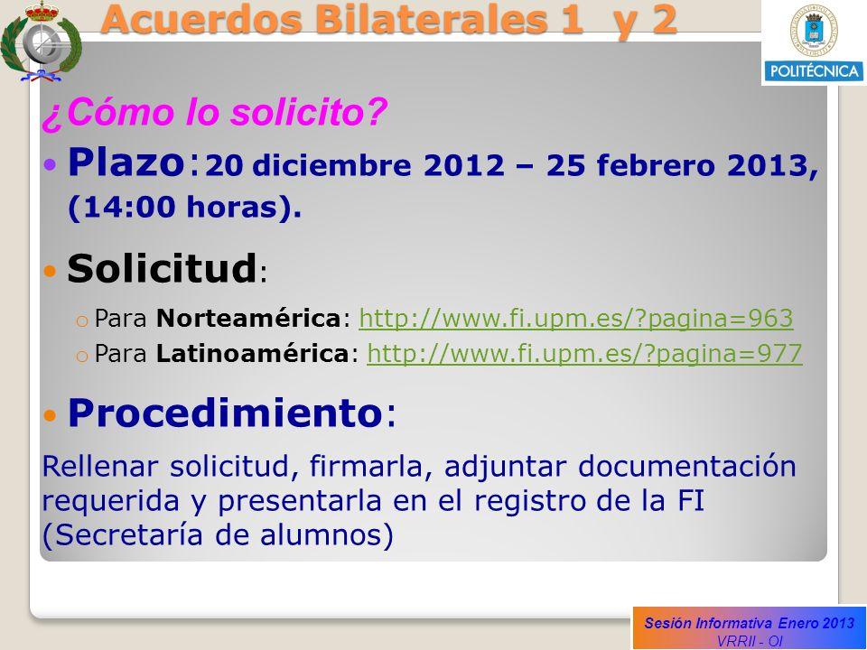 Sesión Informativa Enero 2013 VRRII - OI Acuerdos Bilaterales 1 y 2 ¿Cómo lo solicito? Plazo: 20 diciembre 2012 – 25 febrero 2013, (14:00 horas). Soli