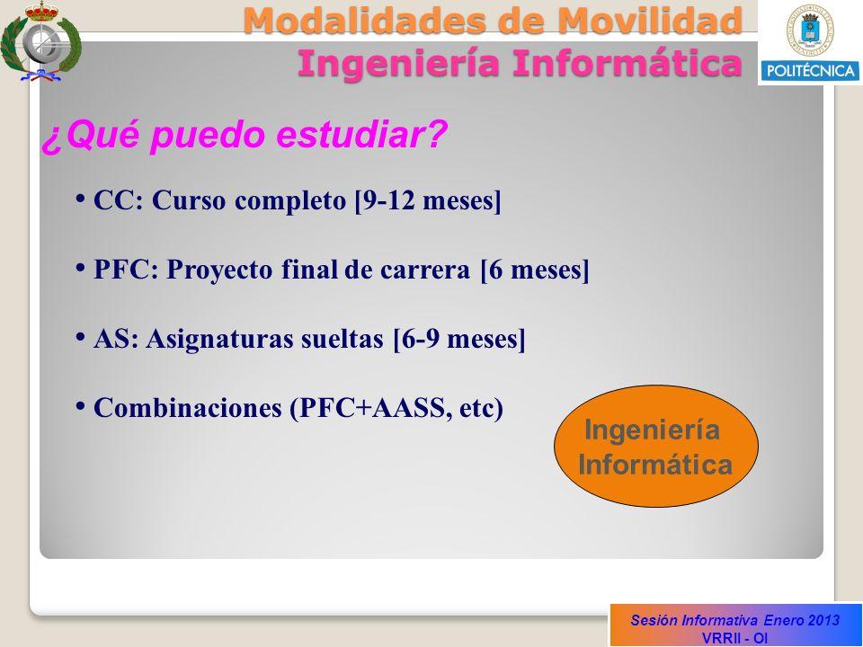 Sesión Informativa Enero 2013 VRRII - OI Modalidades de Movilidad Ingeniería Informática ¿Qué puedo estudiar? CC: Curso completo [9-12 meses] PFC: Pro
