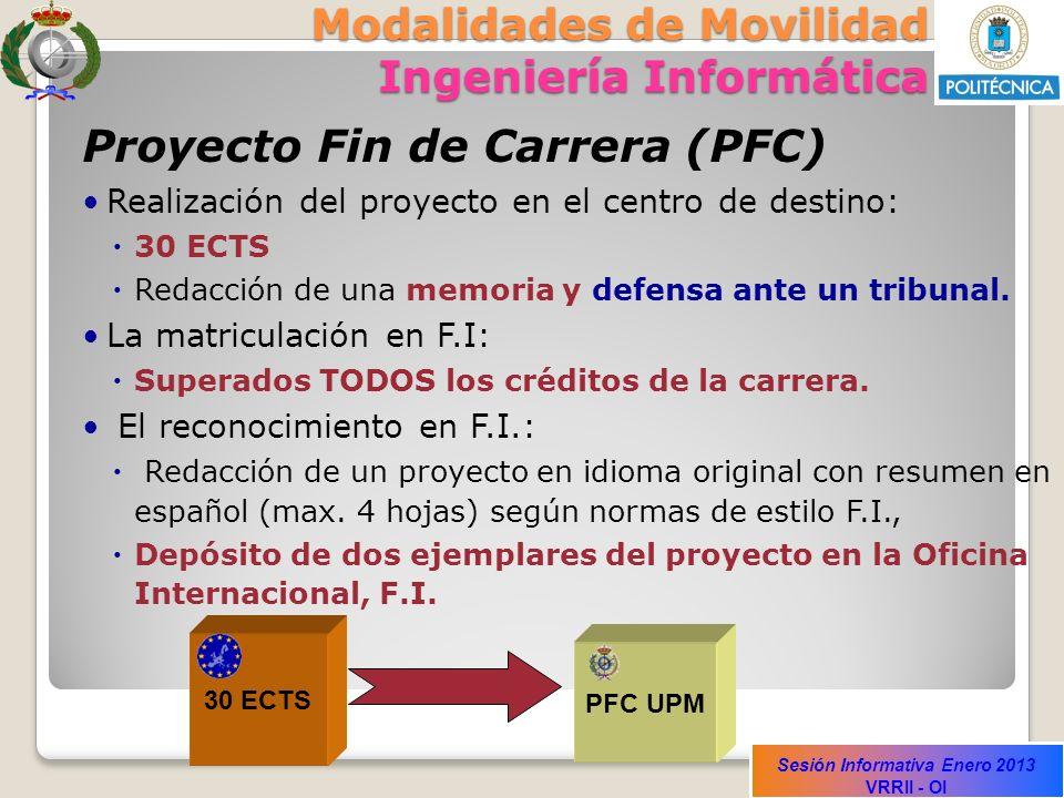 Sesión Informativa Enero 2013 VRRII - OI Modalidades de Movilidad Ingeniería Informática Proyecto Fin de Carrera (PFC) Realización del proyecto en el