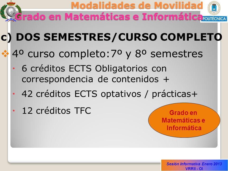 Sesión Informativa Enero 2013 VRRII - OI Modalidades de Movilidad Grado en Matemáticas e Informática c) DOS SEMESTRES/CURSO COMPLETO 4º curso completo
