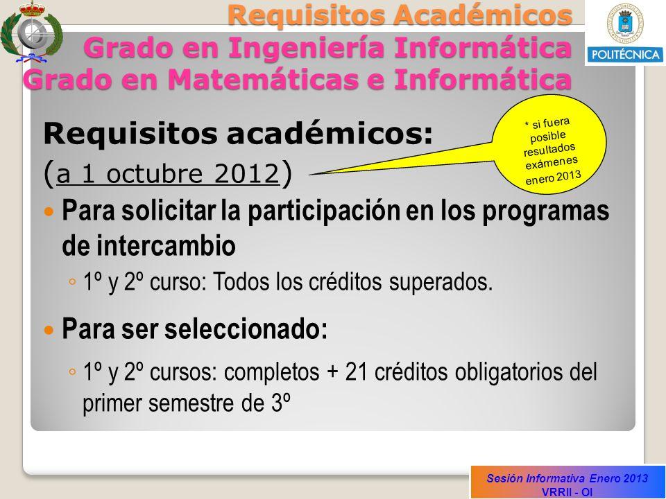 Sesión Informativa Enero 2013 VRRII - OI Requisitos Académicos Grado en Ingeniería Informática Grado en Matemáticas e Informática Requisitos académico