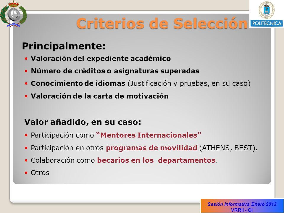 Sesión Informativa Enero 2013 VRRII - OI Criterios de Selección Principalmente: Valoración del expediente académico Número de créditos o asignaturas s