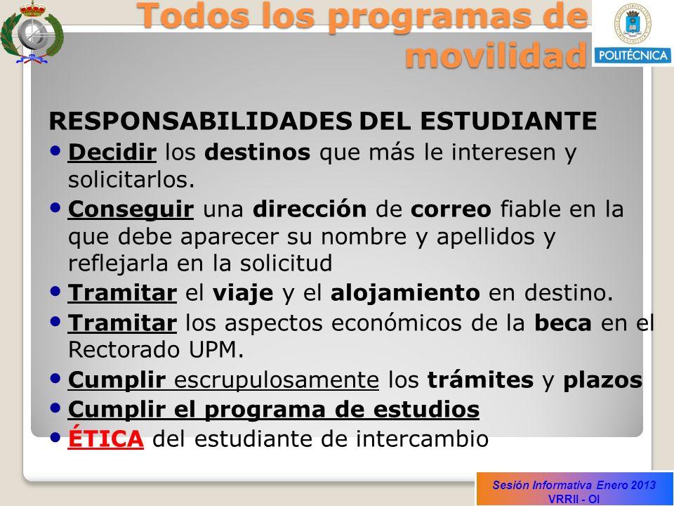Sesión Informativa Enero 2013 VRRII - OI Todos los programas de movilidad RESPONSABILIDADES DEL ESTUDIANTE Decidir los destinos que más le interesen y
