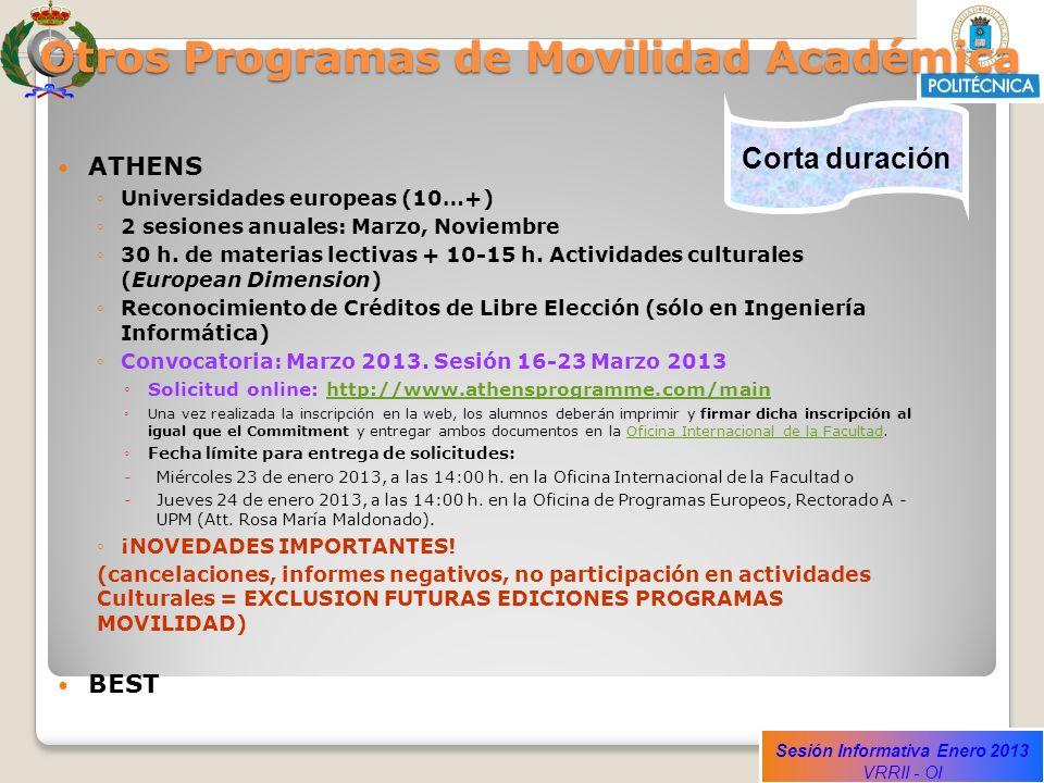 Sesión Informativa Enero 2013 VRRII - OI Otros Programas de Movilidad Académica ATHENS Universidades europeas (10…+) 2 sesiones anuales: Marzo, Noviem