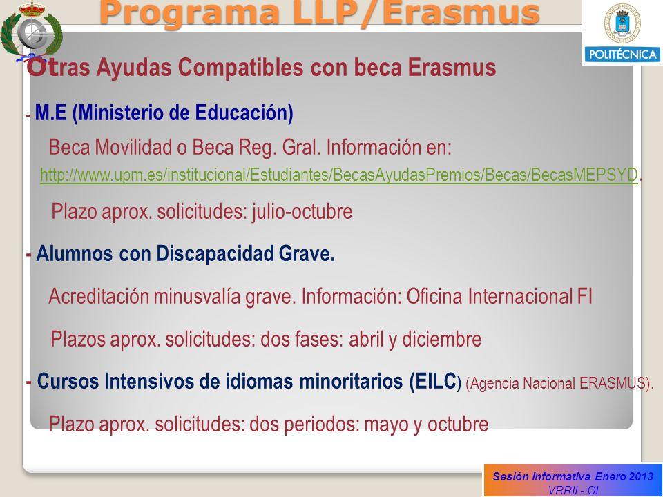 Sesión Informativa Enero 2013 VRRII - OI Programa LLP/Erasmus Ot ras Ayudas Compatibles con beca Erasmus - M.E (Ministerio de Educación) Beca Movilida