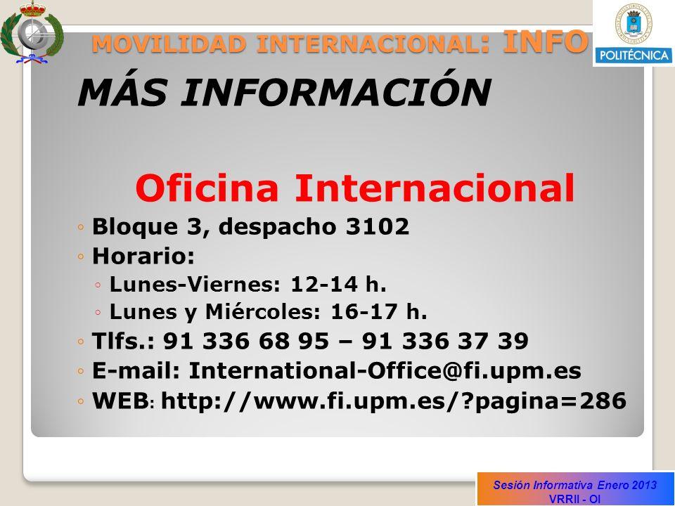 Sesión Informativa Enero 2013 VRRII - OI MOVILIDAD INTERNACIONAL : INFO MÁS INFORMACIÓN Oficina Internacional Bloque 3, despacho 3102 Horario: Lunes-V