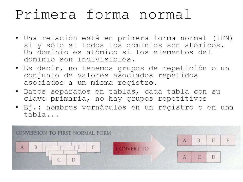 Primera forma normal Una relación está en primera forma normal (1FN) si y sólo si todos los dominios son atómicos. Un dominio es atómico si los elemen