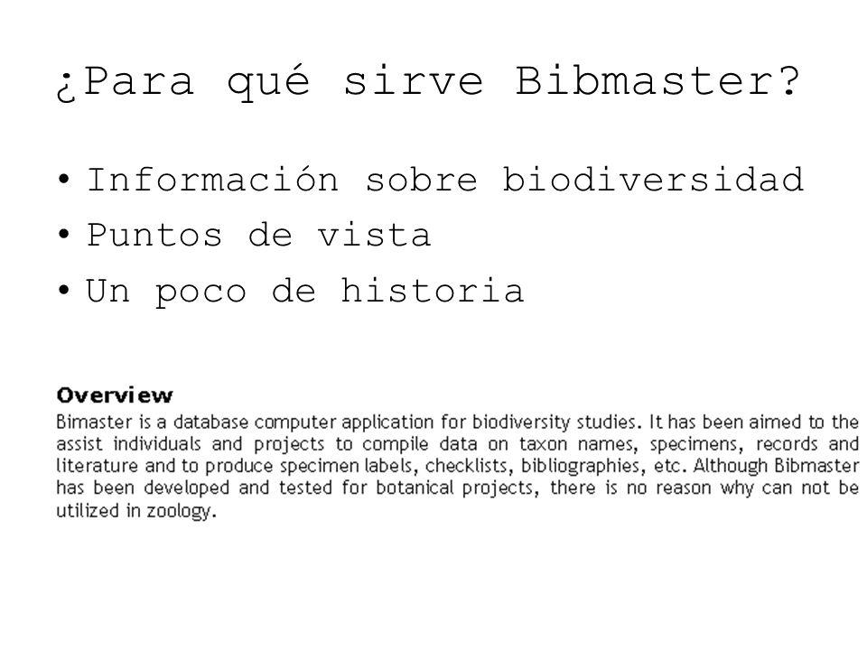 ¿Para qué sirve Bibmaster? Información sobre biodiversidad Puntos de vista Un poco de historia
