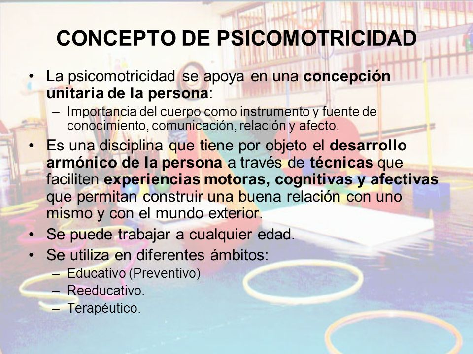 CONCEPTO DE PSICOMOTRICIDAD La psicomotricidad se apoya en una concepción unitaria de la persona: –Importancia del cuerpo como instrumento y fuente de
