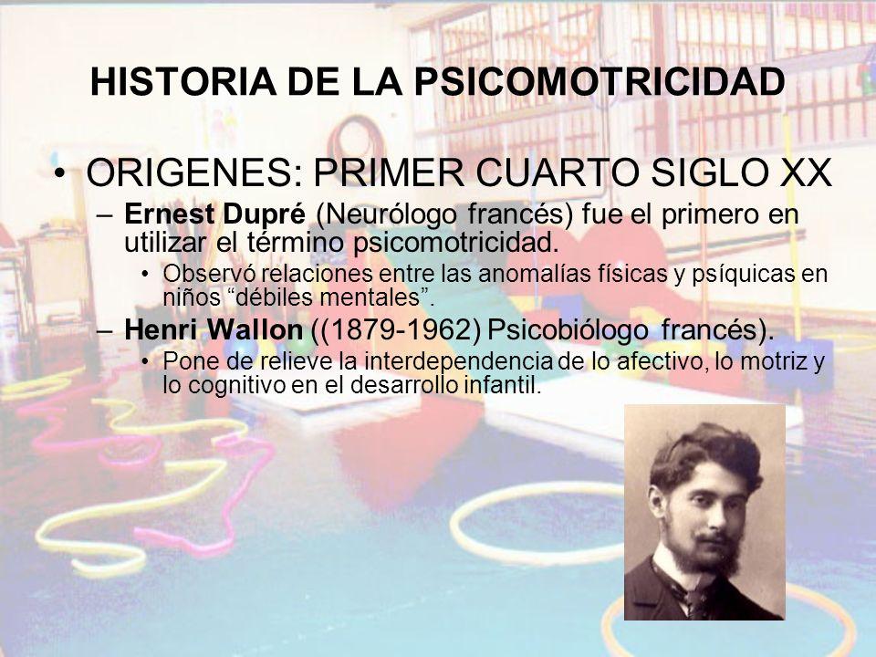 HISTORIA DE LA PSICOMOTRICIDAD ORIGENES: PRIMER CUARTO SIGLO XX –Ernest Dupré (Neurólogo francés) fue el primero en utilizar el término psicomotricida
