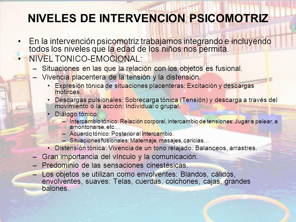 NIVELES DE INTERVENCION PSICOMOTRIZ En la intervención psicomotriz trabajamos integrando e incluyendo todos los niveles que la edad de los niños nos p