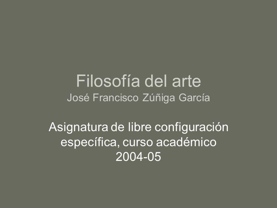 Filosofía del arte José Francisco Zúñiga García Asignatura de libre configuración específica, curso académico 2004-05