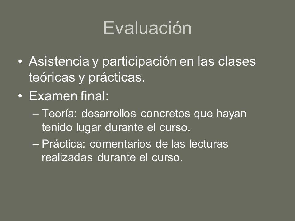Evaluación Asistencia y participación en las clases teóricas y prácticas. Examen final: –Teoría: desarrollos concretos que hayan tenido lugar durante