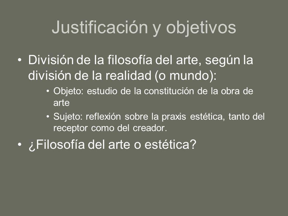 Justificación y objetivos División de la filosofía del arte, según la división de la realidad (o mundo): Objeto: estudio de la constitución de la obra