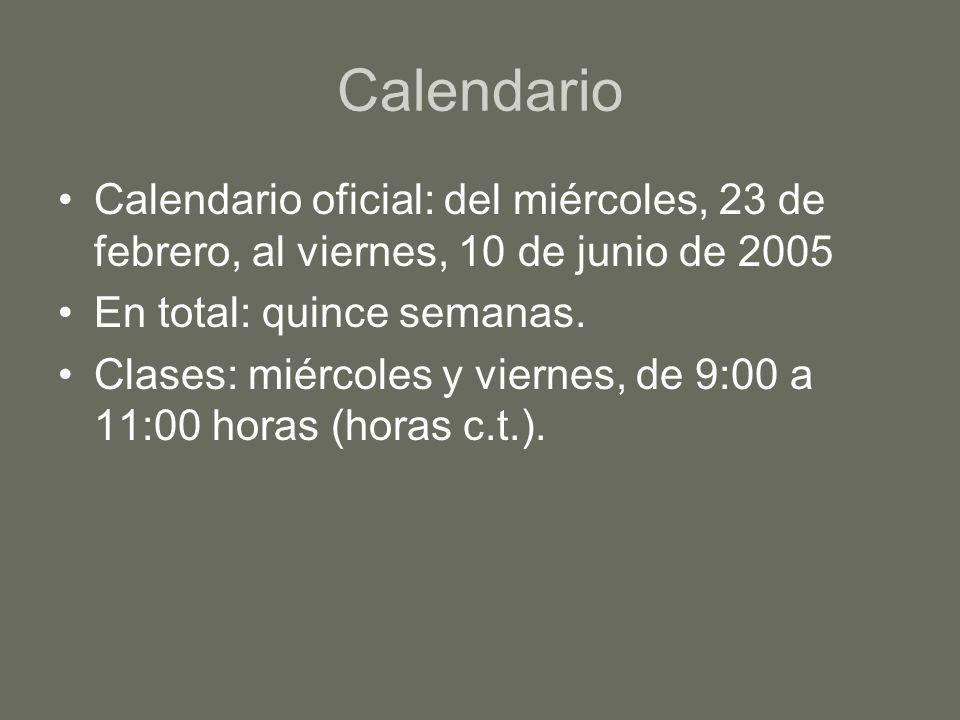 Calendario Calendario oficial: del miércoles, 23 de febrero, al viernes, 10 de junio de 2005 En total: quince semanas. Clases: miércoles y viernes, de