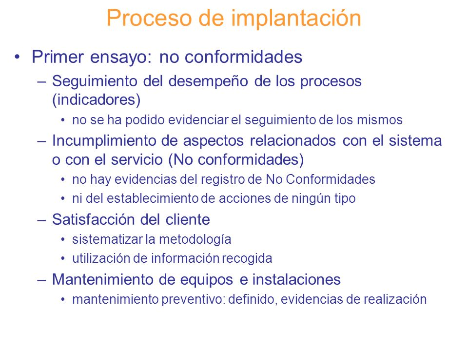 Diapositiva 104 Proceso de implantación Primer ensayo: no conformidades –Seguimiento del desempeño de los procesos (indicadores) no se ha podido evide