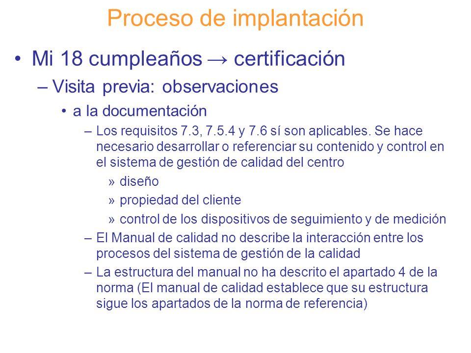 Diapositiva 111 Proceso de implantación Mi 18 cumpleaños certificación –Visita previa: observaciones a la documentación –Los requisitos 7.3, 7.5.4 y 7