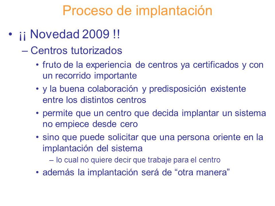 Diapositiva 121 Proceso de implantación ¡¡ Novedad 2009 !! –Centros tutorizados fruto de la experiencia de centros ya certificados y con un recorrido