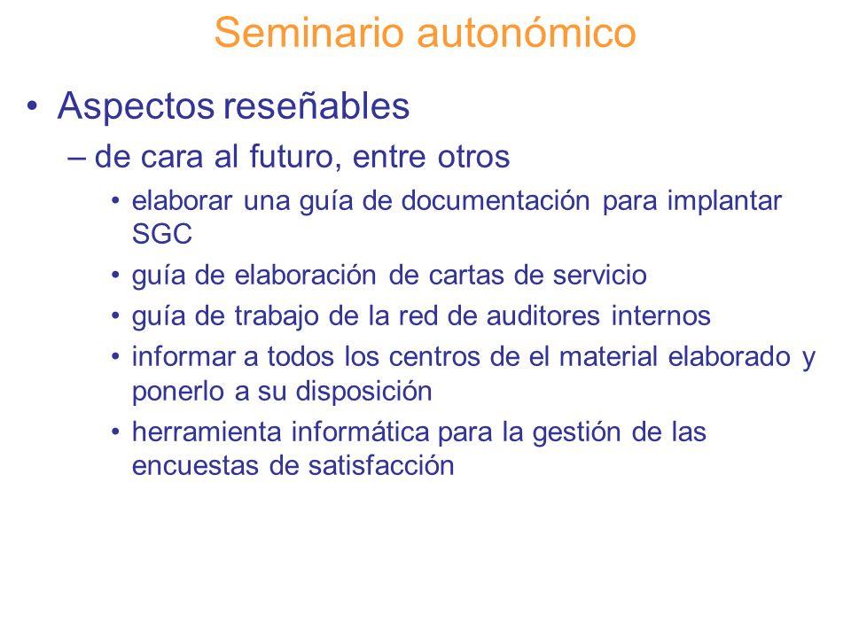 Diapositiva 128 Seminario autonómico Aspectos reseñables –de cara al futuro, entre otros elaborar una guía de documentación para implantar SGC guía de