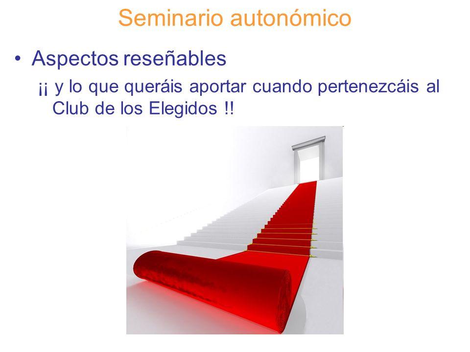 Diapositiva 129 Seminario autonómico Aspectos reseñables ¡¡ y lo que queráis aportar cuando pertenezcáis al Club de los Elegidos !!