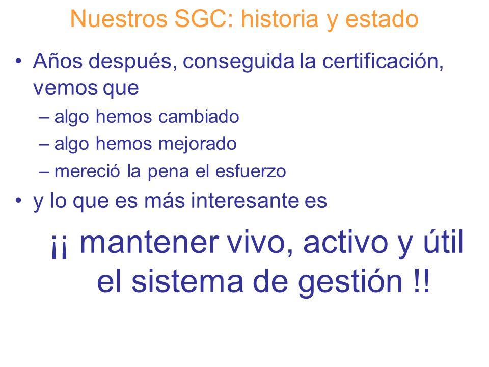Diapositiva 14 Nuestros SGC: historia y estado Años después, conseguida la certificación, vemos que –algo hemos cambiado –algo hemos mejorado –mereció