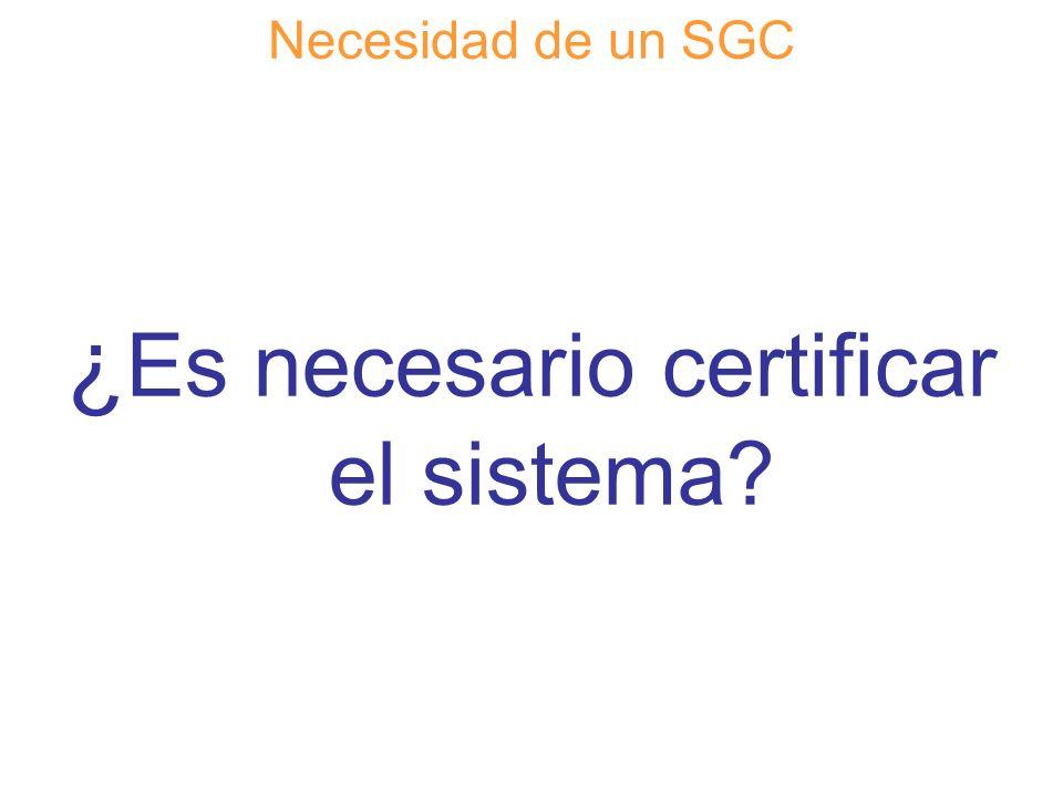 Diapositiva 29 Necesidad de un SGC ¿ Es necesario certificar el sistema?