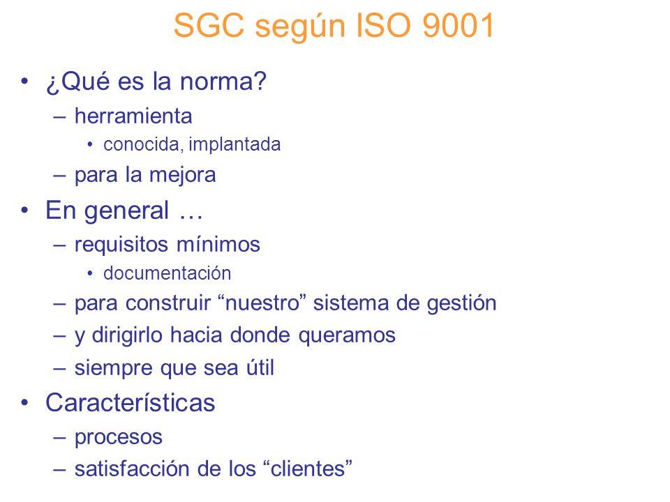 Diapositiva 40 SGC según ISO 9001 ¿Qué es la norma? –herramienta conocida, implantada –para la mejora En general … –requisitos mínimos documentación –