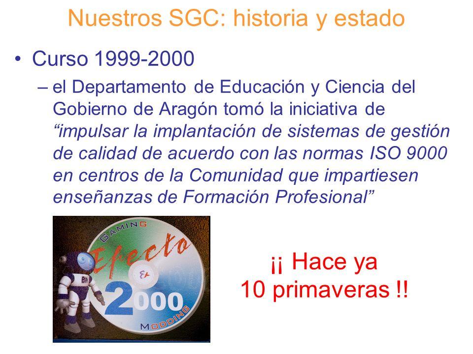 Diapositiva 5 Nuestros SGC: historia y estado Curso 1999-2000 –el Departamento de Educación y Ciencia del Gobierno de Aragón tomó la iniciativa de imp