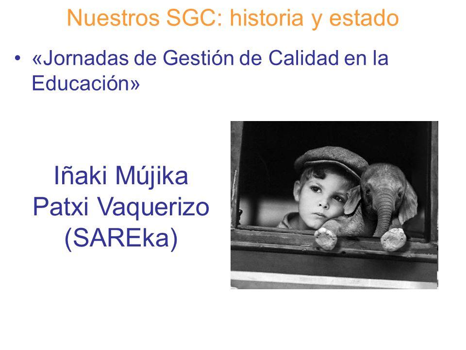 Diapositiva 7 Nuestros SGC: historia y estado «Jornadas de Gestión de Calidad en la Educación» Iñaki Mújika Patxi Vaquerizo (SAREka)