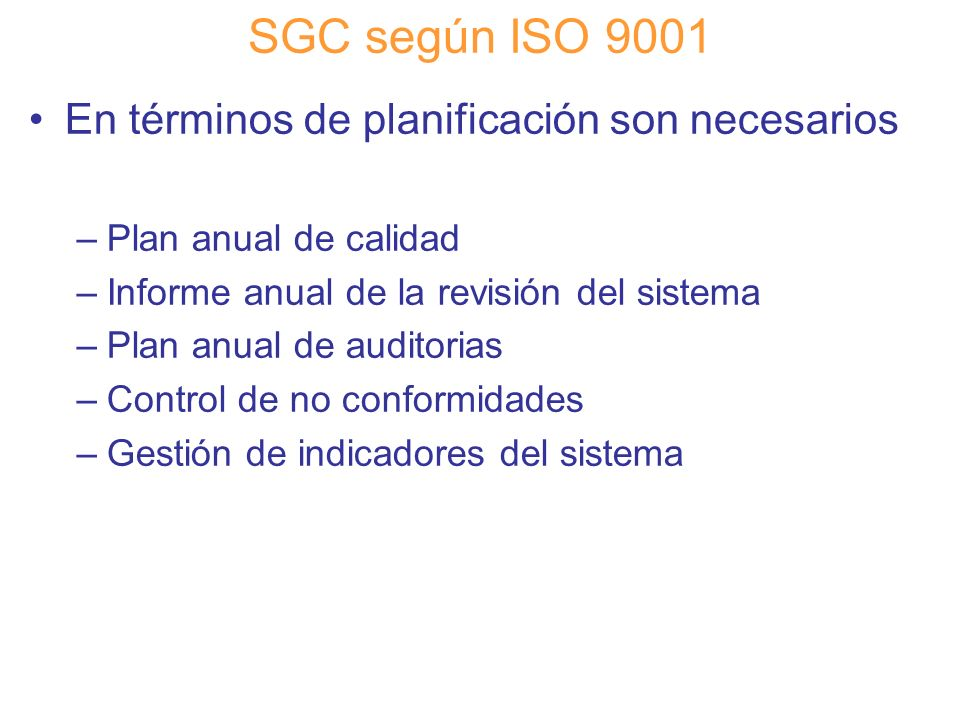 Diapositiva 78 SGC según ISO 9001 En términos de planificación son necesarios –Plan anual de calidad –Informe anual de la revisión del sistema –Plan a