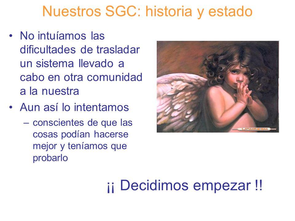 Diapositiva 9 Nuestros SGC: historia y estado No intuíamos las dificultades de trasladar un sistema llevado a cabo en otra comunidad a la nuestra Aun