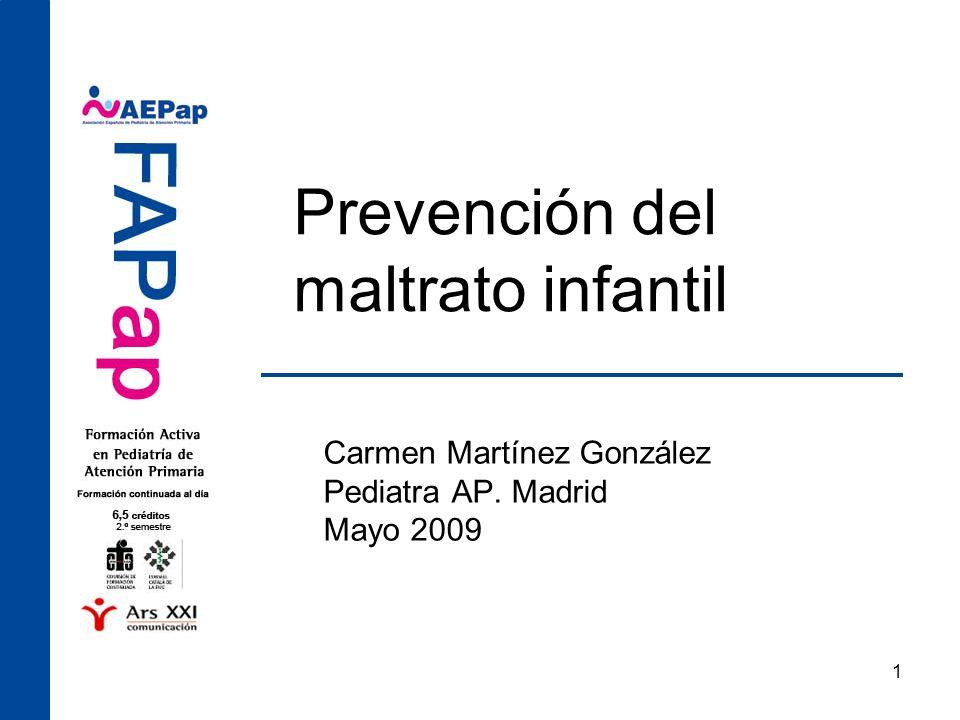 1 Prevención del maltrato infantil Carmen Martínez González Pediatra AP. Madrid Mayo 2009