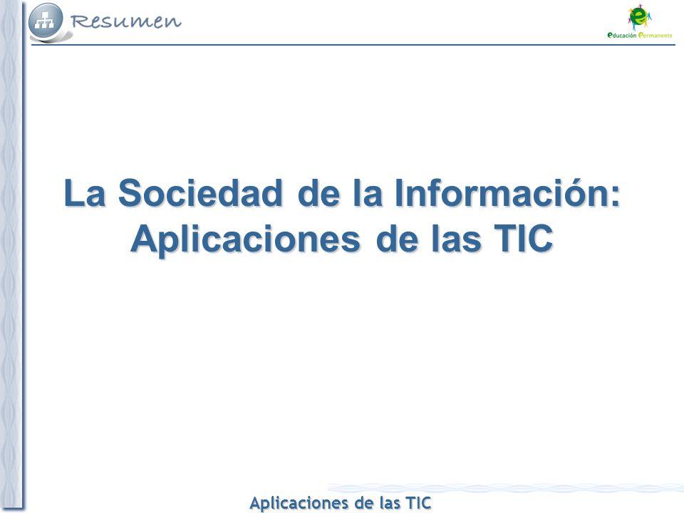 Aplicaciones de las TIC Aplicaciones de las TIC La Sociedad de la Información: Aplicaciones de las TIC
